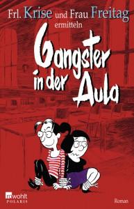 """Das jüngste Werk von Frl. Krise und Frau Freitag """"Gangster in der Aula"""" erscheint Ende Oktober."""